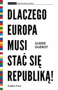 Dlaczego Europa musi stać się republiką! - okładka książki