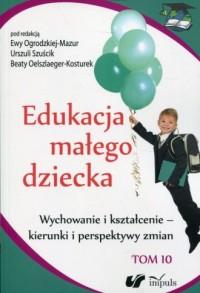 Edukacja małego dziecka. Tom 10. - okładka książki