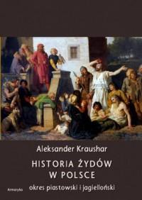 Historia Żydów w Polsce. Okres piastowski. Okres jagielloński - okładka książki