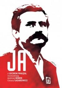 Ja. Rozmowa z Lechem Wałęsą - okładka książki