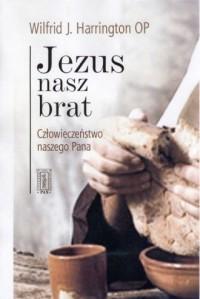 Jezus nasz brat. Człowieczeństwo naszego Pana - okładka książki