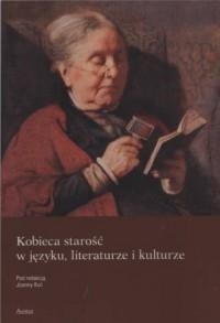 Kobieca starość w języku, literaturze i kulturze - okładka książki