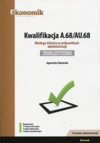 Kwalifikacja A.68/AU.68. Obsługa klienta w jednostkach administracji Repetytorium. Egzamin potwierdzający kwalifikacje w zawodzie Technik administracji - okładka książki