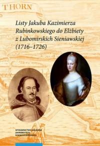 Listy Jakuba Kazimierza Rubinkowskiego do Elżbiety z Lubomirskich Sieniawskiej (1716-1726) - okładka książki