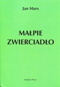 Małpie zwierciadło - Jan Marx - okładka książki