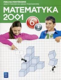 Matematyka 2001 Pora na powtórzenie 6. Szkoła podstawowa. Zeszyt ćwiczeń cz. 3 - okładka podręcznika