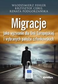 Migracje jako wyzwanie dla Unii Europejskiej i wybranych państw członkowskich - okładka książki