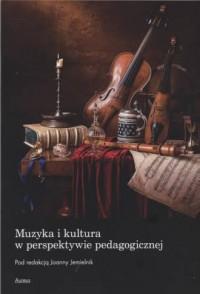 Muzyka i kultura w perspektywie pedagogicznej - okładka książki