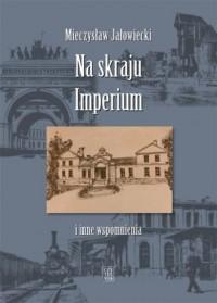 Na skraju Imperium i inne wspomnienia - okładka książki