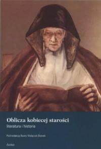 Oblicza kobiecej starości. Literatura i historia - okładka książki