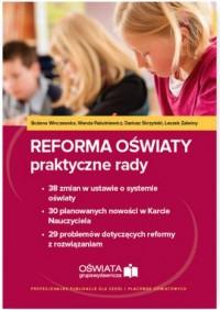 Reforma oświaty praktyczne rady. 38 zmian w ustawie o systemie oświaty. 30 planowanych nowości w Karcie Nauczyciela - okładka książki