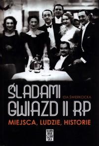 Śladami gwiazd II RP. Miejsca ludzie historie. Spacery po Warszawie, której już nie ma - okładka książki