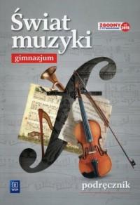 Świat muzyki. Gimnazjum. Podręcznik - okładka podręcznika