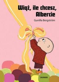 Wiąż, ile chcesz Albercie - okładka książki