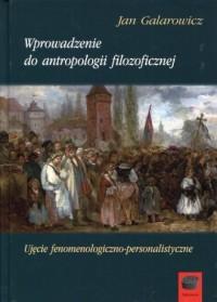 Wprowadzenie do antropologii filozoficznej. Ujęcie fenomenologiczno-personalistyczne - okładka książki