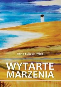 Wytarte marzenia - Anna Łukasik-Widz - okładka książki