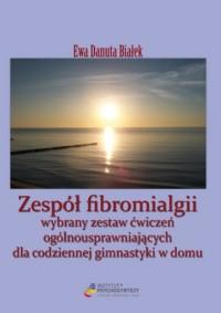 Zespół fibromialgii. Wybrany zestaw ćwiczeń ogólnousprawniających dla codziennej gimnastyki w domu - okładka książki