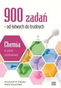 900 zadań od łatwych do trudnych Chemia w szkole podstawowej - okładka książki