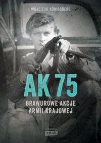 AK75. Brawurowe akcje Armii Krajowej - okładka książki