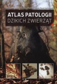 Atlas patologii dzikich zwierząt - okładka książki