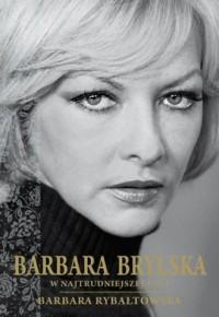 Barbara Brylska w najtrudniejszej roli - okładka książki