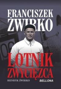 Franciszek Żwirko. Lotnik zwyciezca - okładka książki
