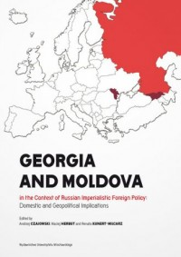 Georgia and Moldova in the context of Russian imperialistic foreign policy: domestic and geopolitica - okładka książki