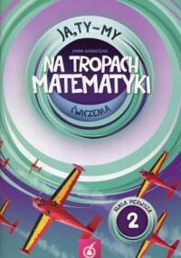 Ja, Ty - My 1. Szkoła podstawowa. Na tropach matematyki. Ćwiczenia cz. 2 - okładka podręcznika