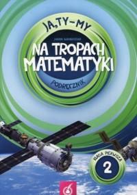 Ja, Ty - My 1. Szkoła podstawowa. Na tropach matematyki. Podręcznik cz. 2 - okładka podręcznika