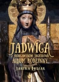 Jadwiga z Andegawenów Jagiełłowa: Album rodzinny - okładka książki