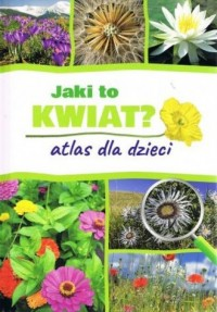 Jaki to kwiat? Atlas dla dzieci - okładka książki