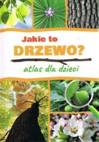 Jakie to drzewo? Atlas dla dzieci - okładka książki