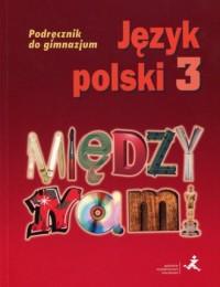 Język polski 3. Gimnazjum. Między - okładka podręcznika