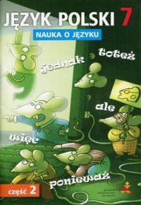 Język polski 7. Szkoła podstawowa. Nauka o języku cz. 2. Ćwiczenia - okładka podręcznika