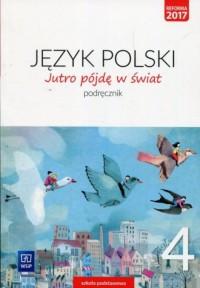 Jutro pójdę w świat. Szkoła podstawowa. Język polski 4. Podręcznik - okładka książki