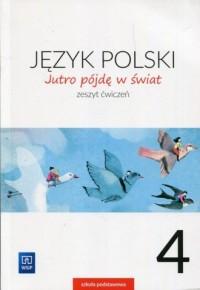 Jutro pójdę w świat. Szkoła podstawowa. Język polski 4. Zeszyt ćwiczeń - okładka podręcznika