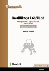 Kwalifikacja A.68/AU.68. Obsługa klienta w jednostkach administracji. Egzamin potwierdzający kwalifikacje - okładka książki
