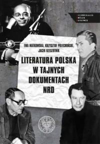 Literatura polska w tajnych dokumentach NRD. Portrety i szkice. Dziennikarze. Twórcy. Naukowcy - okładka książki