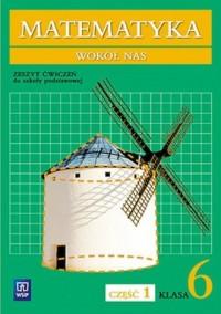 Matematyka wokół nas 6. Szkoła podstawowa. Zeszyt ćwiczeń cz. 1 - okładka książki