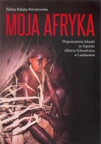 Moja Afryka. Wspomnienia lekarki - okładka książki