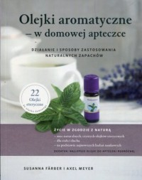Olejki aromatyczne w domowej apteczce. Działanie i sposoby zastosowania naturalnych zapachów - okładka książki