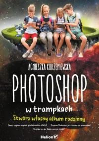 Photoshop w trampkach. Stwórz własny album rodzinny - okładka książki