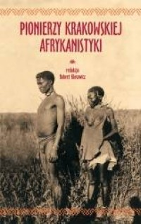Pionierzy krakowskiej afrykanistyki. Pamięci Profesora Romana Stopy (1895-1995) w 120. rocznicę urodzin - okładka książki