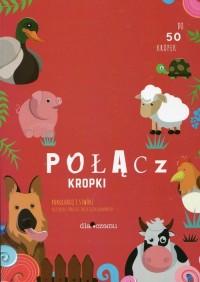 Połącz kropki. Pokoloruj i stwórz niezwykłe obrazki zwierzątek domowych - okładka książki