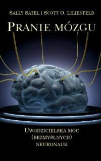 Pranie mózgu. Uwodzicielska moc (bezmyślnych) neuronauk - okładka książki