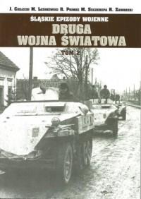 Śląskie epizody wojenne. Druga wojna światowa. Tom 2 - okładka książki