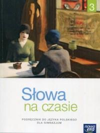 Słowa na czasie. Gimnazjum. Język polski 3. Podręcznik. Kształcenie literackie kulturowe i językowe - okładka książki