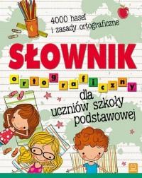 Słownik ortograficzny dla uczniów szkoły podstawowej - okładka książki