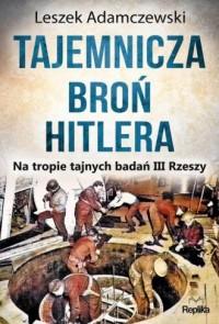Tajemnicza broń Hitlera. Na tropie tajnych badań III Rzeszy - okładka książki