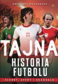 Tajna historia futbolu. Służby, afery i skandale - okładka książki